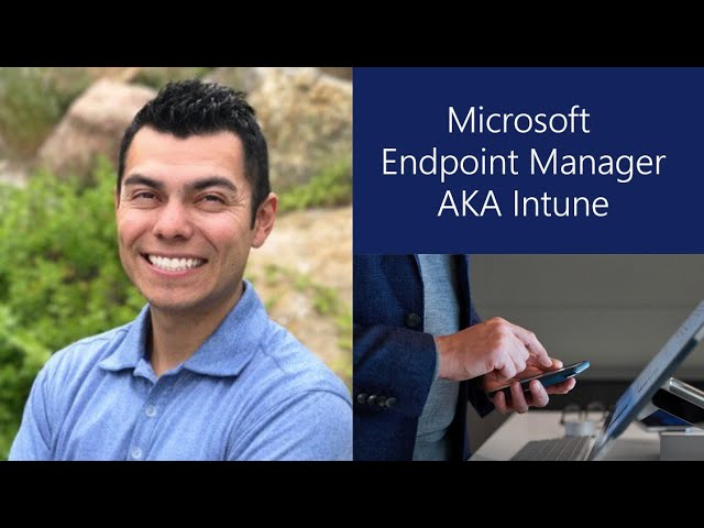 Manage Devices and Protect Your Organization with Microsoft Endpoint Manager (aka Intune)