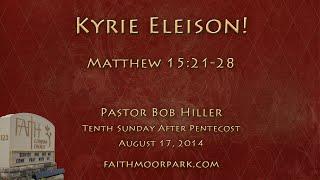 Matthew 15:21-28 ~ Kyrie Eleison!