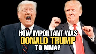 How IMPORTANT was Donald Trump to MMA?