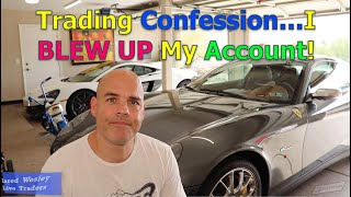 Trading Confessions: I blew up my account!!