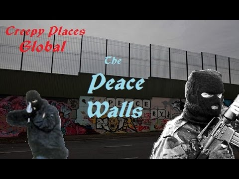 Creepy Places Global: The Peace Walls