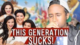 THIS GENERATION SUCKS!