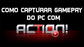 Capturar gameplay do PC com Action.