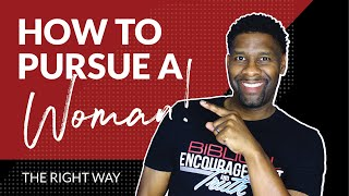 How to Pursue a Woman...The Right Way