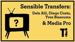 Sensible Transfers: Dele Alli, Diego Costa, Yves Bissouma & Media Pro