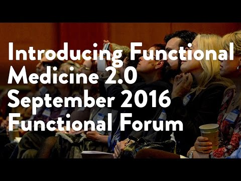 Introducing Functional Medicine 2.0 | September 2016 Functional Forum