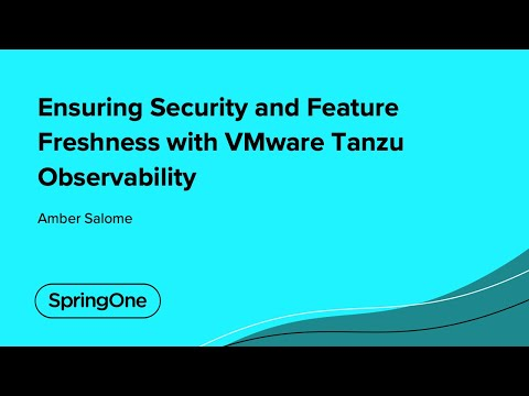 Ensuring Security and Feature Freshness with VMware Tanzu Observability