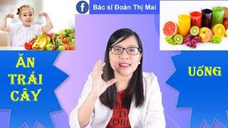 Bé Ăn trái cây hay uống nước ép tốt hơn?