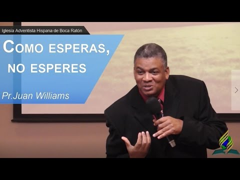 2017-01-14 - Como esperas no esperes - Pr.Juan Williams