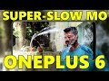 ONEPLUS 6 SUPER SLOW MOTION VIDEOS - Absolutely Stunning