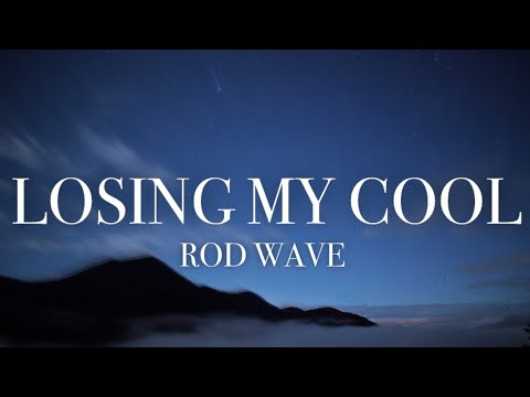 Rod Wave – Losing My Cool (lyrics)