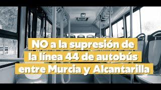 No al cierre de la línea 44 de autobuses Murcia - Alcantarilla
