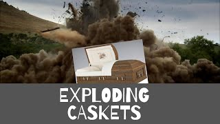 Exploding Caskets- the basics behind the stories