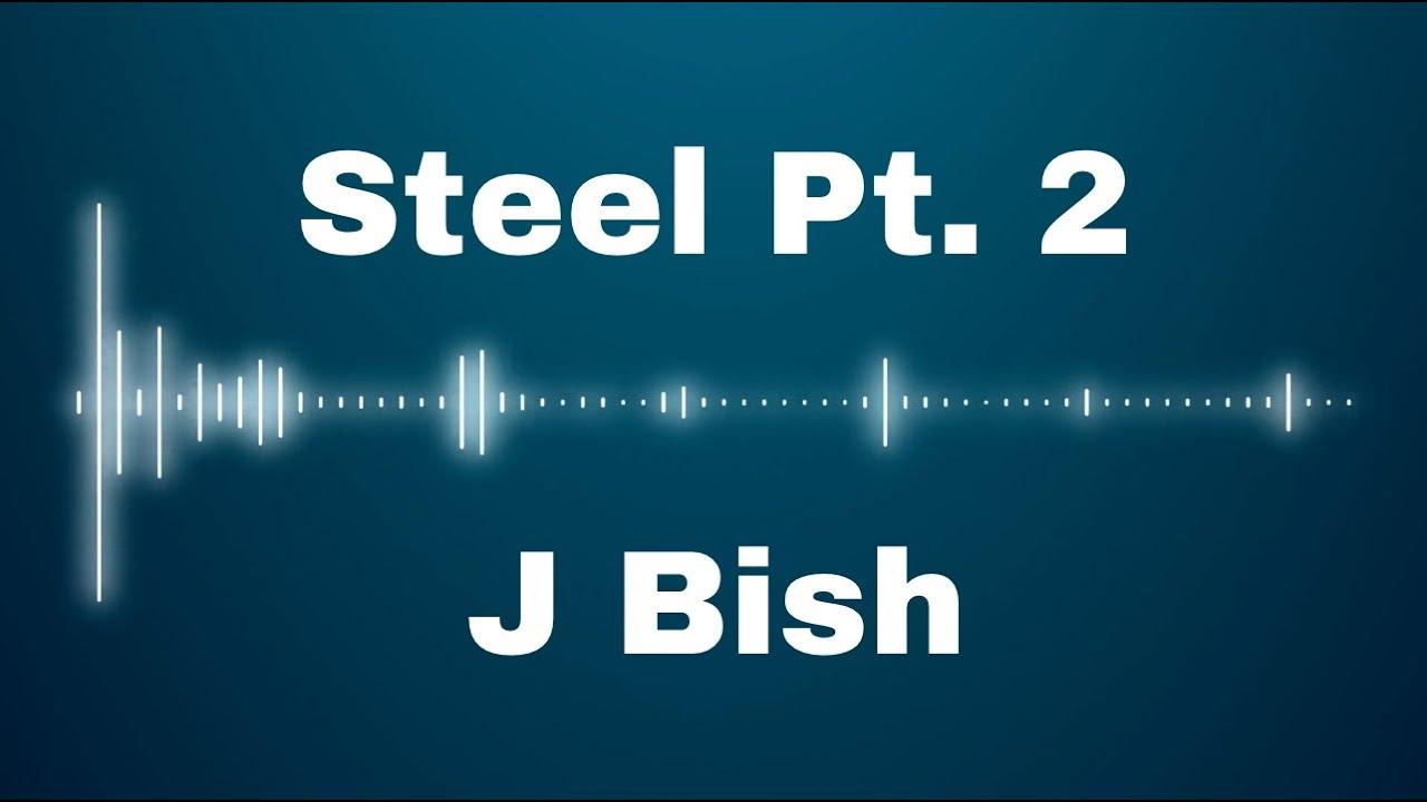 Steel Pt. 2 - J Bish
