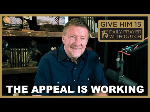 The Appeal is Working   Give Him 15: Daily Prayer with Dutch  (Jan. 27, '21)