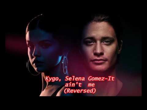 Kygo, Selena Gomez-It Ain't Me (Reversed)