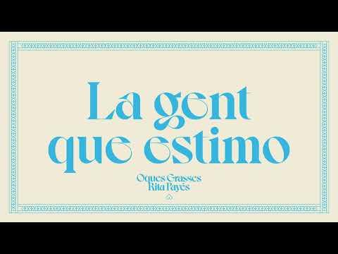 OQUES GRASSES - LA GENT QUE ESTIMO & Rita Payés