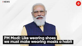 PM Modi: Like Wearing Shoes We Must Make Wearing Masks A Habit