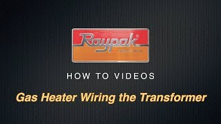 Raypak® Gas Heater Wiring the Transformer