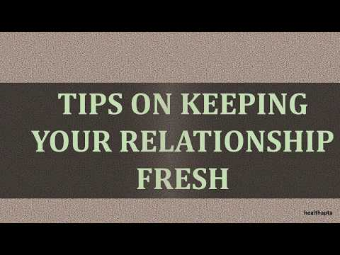 TIPS ON KEEPING YOUR RELATIONSHIP FRESH
