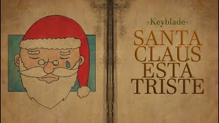 Keyblade - Santa Claus Está Triste (Lyric Video)