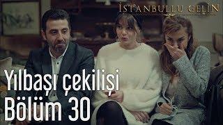 İstanbullu Gelin 30. Bölüm - Yılbaşı Çekilişi
