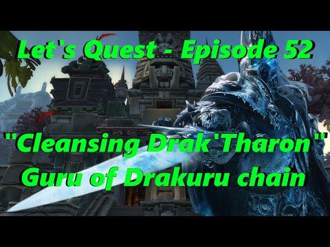 Let's Quest - Ep 52: Cleansing Drak'Tharon