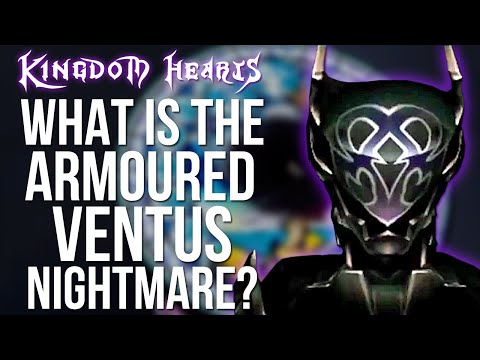 Kingdom Hearts - What is The Armoured Ventus Nightmare? (Quick Lore)