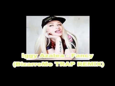 Iggy Azalea - Fancy (BizarreMe TRAP REMIX)