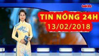 Trực tiếp ⚡ Tin 24h Mới Nhất hôm nay 13/02/2018 | Tin nóng nhất 24H