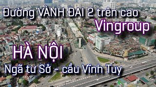 Đường VÀNH ĐAI 2 trên cao - Hà Nội   Vingroup giải cứu đoạn Ngã Tư Sở - Cầu Vĩnh Tuy