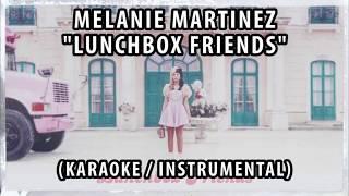 MELANIE MARTINEZ - LUNCHBOX FRIENDS (KARAOKE / INSTRUMENTAL / LYRICS)
