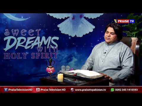 Ep 04 Sweet Dreams with Holy Spirit (Hosted by Pastor Shahzad) www.praisetvpakistan.tv