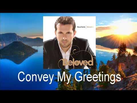Mesut Kurtis - Convey My Greetings