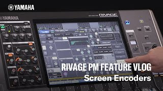 Yamaha RIVAGE PM Feature Vlog – Screen Encoders