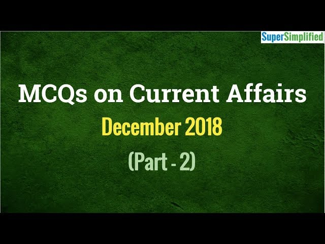 MCQs on Current Affairs - Dec 2018: Part2