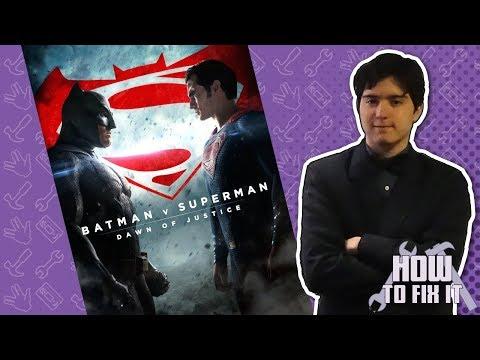How To Fix It: Batman v Superman - Dawn of Justice
