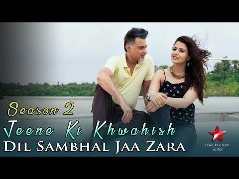 Jeene Ki Khwahish - Dil Sambhal Jaa Zara - Season 2 - Star Plus