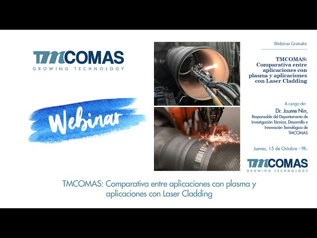 Webinar TMCOMAS: Comparativa entre aplicaciones con plasma y aplicaciones con Laser Cladding