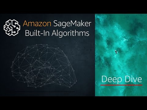 Built-in Machine Learning Algorithms with Amazon SageMaker - a Deep Dive