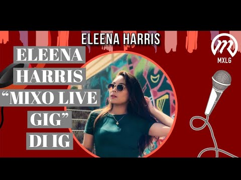 MIXO LIVE DI IG Bersama Eleena Harris