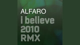 I Believe 2010 Alfaro Rmx (Radio Edit)
