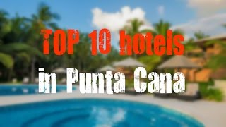 TOP 10 recommended hotels in Punta Cana, Dominican Republic (sorted by Stars rating)