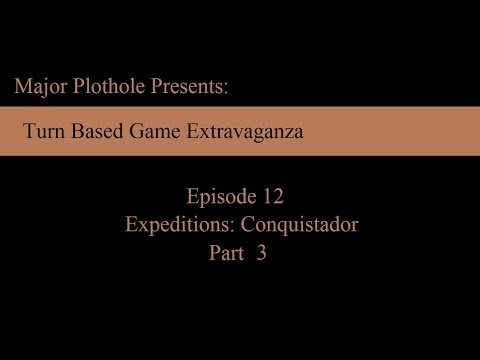 TBGE: Episode 12 (Expeditions: Conquistador)  