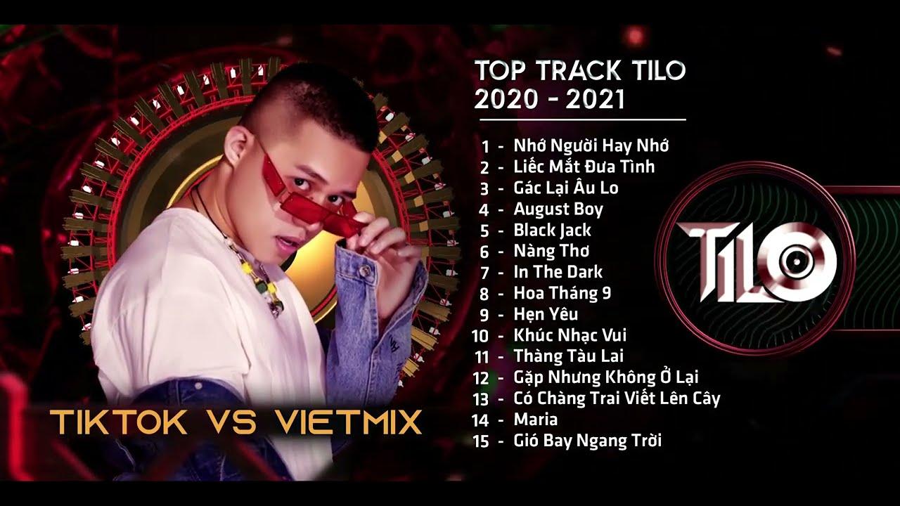 TOP TRACK TILO REMIX 2020 - 2021 | NHẠC HOT TIKTOK REMIX | FULL SET VIETMIX HAY NHẤT NGHE TẾT