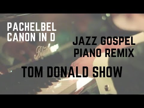 Pachelbel Canon Jazz Gospel Piano Remix : The Tom Donald Show