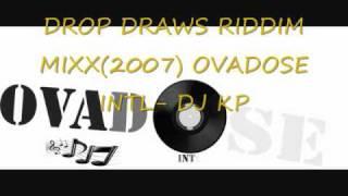 DROP DRAWS RIDDIM 2007(DJ KP) OVADOSE INTL