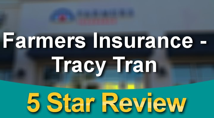 Farmers Insurance Tracy Tran Sacramento Excellent 5 Star Review By