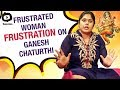 Frustrated Woman FRUSTRATION on Ganesh Chaturthi Celebrations | Sunaina | Khelpedia