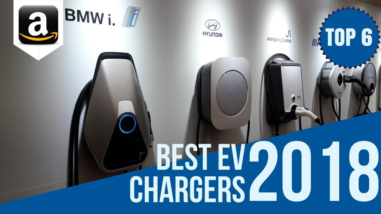 Top 6 Electric Vehicle Charging Stations On 2018 Best Ev Vehicler Chargers